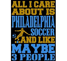 ALL I CARE ABOUT IS PHILADELPHIA SOCCER Photographic Print