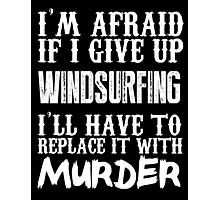 I'm Afraid If I Give Up Wind Surfing I'll Have To Replace It With Murder - TShirts & Hoodies Photographic Print
