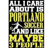 ALL I CARE ABOUT IS PORTLAND SOCCER Photographic Print