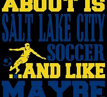 ALL I CARE ABOUT IS SALT LAKE CITY SOCCER by fancytees
