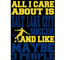 ALL I CARE ABOUT IS SALT LAKE CITY SOCCER Photographic Print