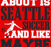 ALL I CARE ABOUT IS SEATTLE SOCCER by fancytees