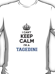 I cant keep calm Im a TAGEDINI T-Shirt