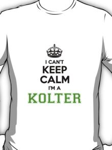 I cant keep calm Im a KOLTER T-Shirt
