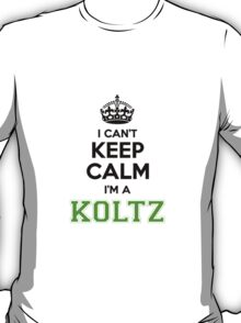 I cant keep calm Im a KOLTZ T-Shirt