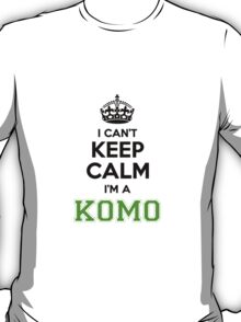 I cant keep calm Im a KOMO T-Shirt