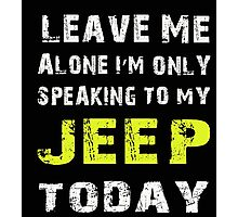 Leave me alone I'm only speaking to my Jeep today - T-shirts & Hoodies Photographic Print