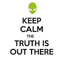 Keep calm the truth is out there Photographic Print
