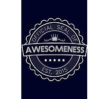 Official Seal Of Awesomeness Photographic Print