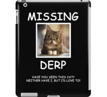 Derp Cat Funny Missing Poster iPad Case/Skin