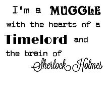 I'm A Muggle With The Hearts Of A Timelord And The Brain Of Sherlock Holmes  by SherlockAllonsy