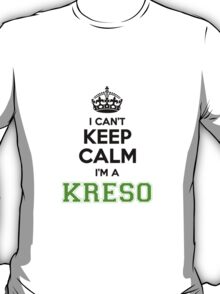 I cant keep calm Im a Kreso T-Shirt