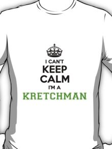 I cant keep calm Im a Kretchman T-Shirt