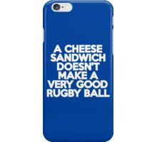 A cheese sandwich doesn't make a very good rugby ball iPhone Case/Skin