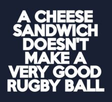 A cheese sandwich doesn't make a very good rugby ball Kids Clothes