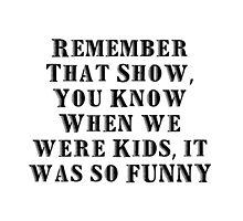 Remember That Show by OldDogJonDon