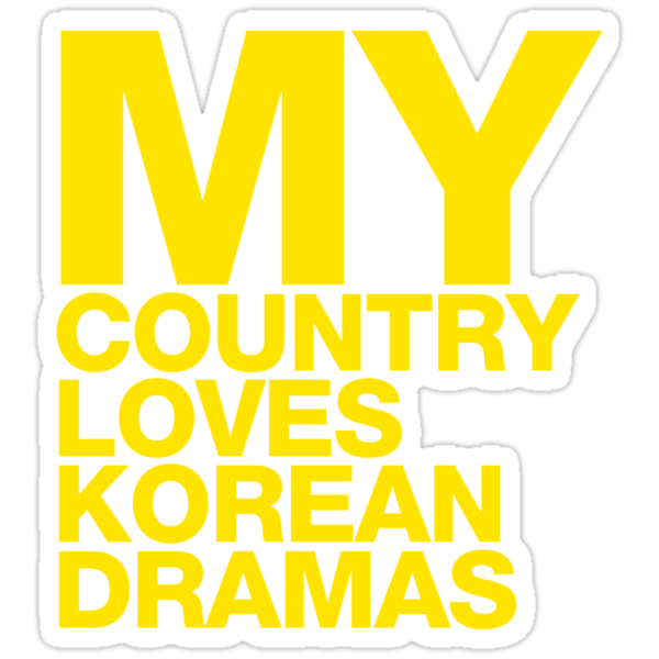 MY COUNTRY LOVES KOREAN DRAMA by spearheadpio