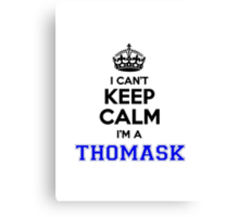 I cant keep calm Im a THOMASK Canvas Print