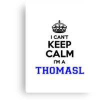 I cant keep calm Im a THOMASL Canvas Print