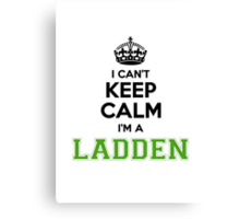 I cant keep calm Im a LADDEN Canvas Print