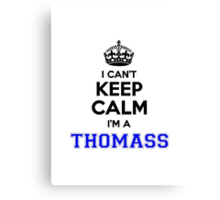I cant keep calm Im a THOMASS Canvas Print