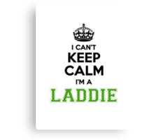 I cant keep calm Im a Laddie Canvas Print