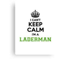 I cant keep calm Im a LADERMAN Canvas Print