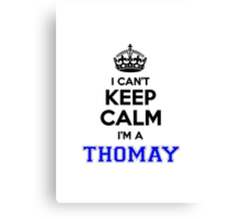 I cant keep calm Im a THOMAY Canvas Print