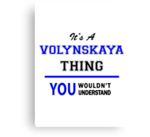 It's a VOLYNSKAYA thing, you wouldn't understand !! Canvas Print