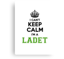I cant keep calm Im a Ladet Canvas Print
