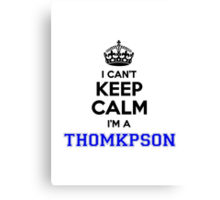 I cant keep calm Im a THOMKPSON Canvas Print