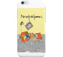 No wife @ home iPhone Case/Skin