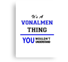 It's a VONALMEN thing, you wouldn't understand !! Canvas Print