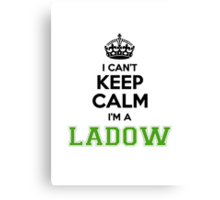I cant keep calm Im a Ladow Canvas Print