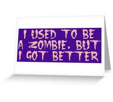 I USED TO BE A ZOMBIE, BUT I GOT BETTER, by Zombie Ghetto Greeting Card