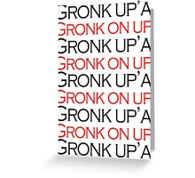 Gronk Up'a! Gronk on up! Greeting Card