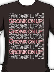 Gronk Up'a! Gronk on up! T-Shirt