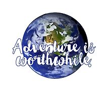 Adventure is worthwhile - Aesop by kaylakirkendall