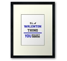 It's a WALENTON thing, you wouldn't understand !! Framed Print