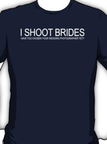 I Shoot Brides T-Shirt