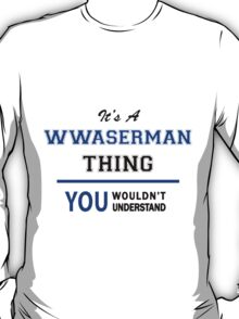It's a WASERMAN thing, you wouldn't understand !! T-Shirt