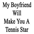 My Boyfriend Will Make You A Tennis Star  by supernova23