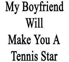 My Boyfriend Will Make You A Tennis Star  by supernova23