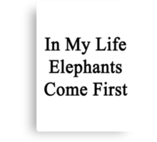 In My Life Elephants Come First  Canvas Print