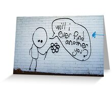 Will I ever find another you? Greeting Card