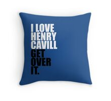 I love Henry Cavill get over it Throw Pillow