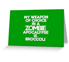 My weapon of choice in a Zombie Apocalypse is broccoli Greeting Card