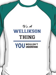 It's a WELLIKSON thing, you wouldn't understand !! T-Shirt