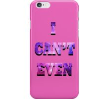 """""""I Can't Even"""" iPhone Case/Skin"""