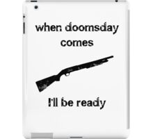 When doomsday comes I'll be ready iPad Case/Skin